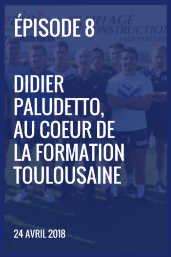 XIII made in France #8 – Didier Paludetto, au coeur de la formation toulousaine