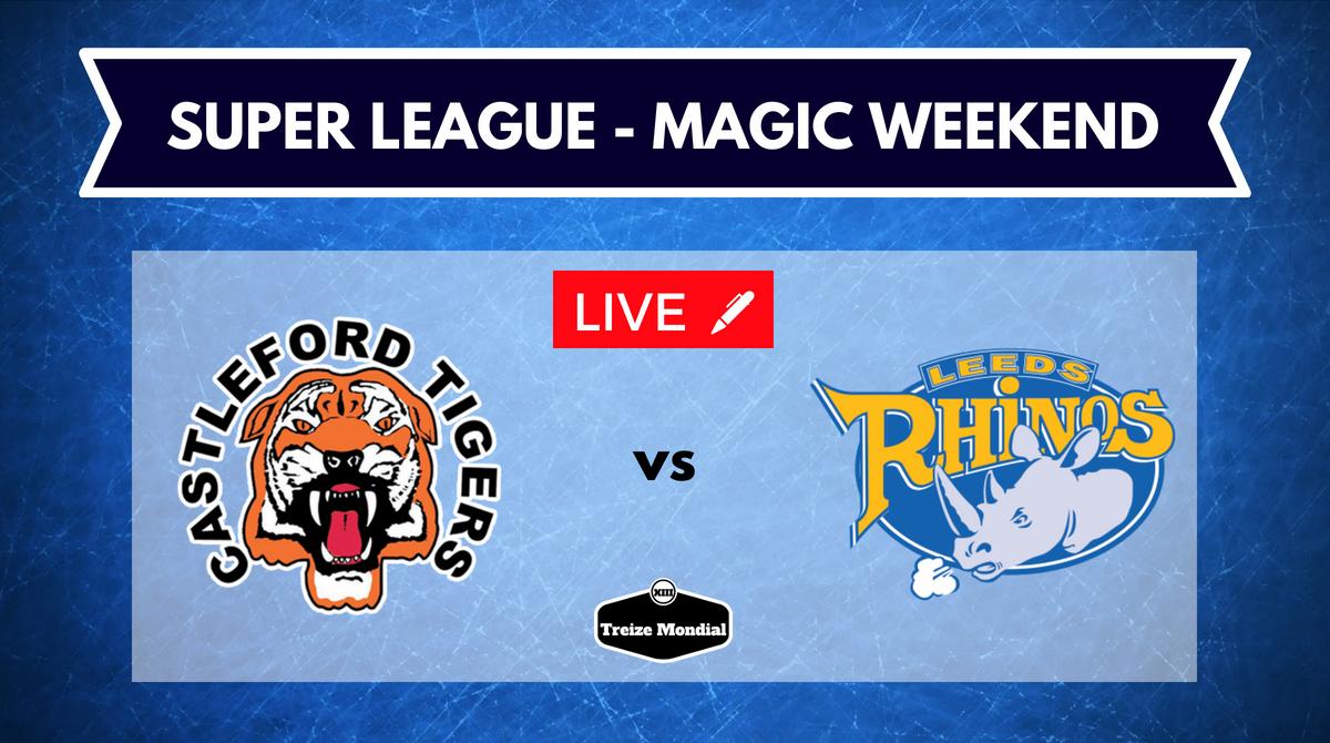 Castleford Tigers vs Leeds Rhinos Magic Weekend